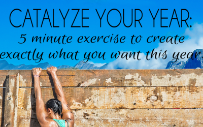 A 5 MINUTE EXERCISE TO CREATE EVERYTHING YOU WANT THIS YEAR (AND MORE)!